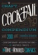 Cover for The craft cocktail compendium: contemporary interpretations and inspired tw...