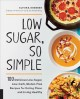 Cover for Low sugar, so simple: 100 delicious low-sugar, low-carb, gluten-free recipe...