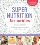 Cover for Super nutrition for babies: the best way to nourish your baby from birth to...