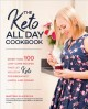 Cover for The keto all day cookbook: more than 100 low-carb recipes that let you stay...