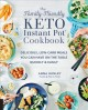 Cover for The family-friendly keto Instant Pot cookbook: delicious, low-carb meals yo...