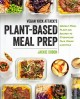 Cover for Vegan yack attack's plant-based meal prep: weekly meal plans and recipes to...