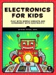 Cover for Electronics for kids: play with simple circuits and experiment with electri...
