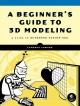 Cover for A beginner's guide to 3D modeling: a guide to Autodesk Fusion 360