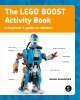 Cover for The LEGO BOOST activity book: a beginner's guide to robotics