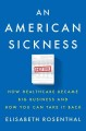 Cover for An American sickness: how healthcare became big business and how you can ta...
