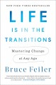 Cover for Life is in the transitions: mastering change at any age