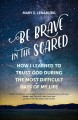 Cover for Be brave in the scared: how I learned to trust God during the most difficul...