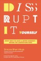 Cover for Disrupt it yourself: eight ways to hack a better business-- before the comp...