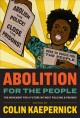 Cover for Abolition for the People: The Movement for a Future Without Policing & Pris...