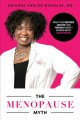 Cover for The Menopause Myth: What Your Mother, Doctor, and Friends Haven't Shared Ab...