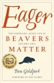 Cover for Eager: the surprising, secret life of beavers and why they matter
