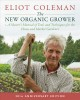 Cover for The new organic grower: a master's manual of tools and techniques for the h...