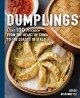 Cover for Dumplings: Over 100 Recipes from the Heart of China to the Coasts of Italy