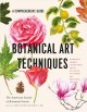 Cover for Botanical Art Techniques: A Comprehensive Guide to Watercolor, Graphite, Co...