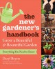 Cover for The new gardener's handbook: everything you need to know to grow a beautifu...
