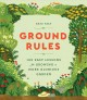 Cover for Ground rules: 100 easy lessons for growing a more glorious garden