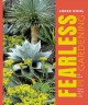 Cover for Fearless Gardening: Be Bold, Break the Rules, and Grow What You Love