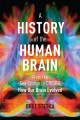 Cover for A History of the Human Brain: From the Sea Sponge to Crispr, How Our Brain ...