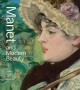 Cover for Manet and modern beauty: the artist's last years