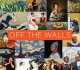 Cover for Off the Walls: Inspired Re-Creations of Iconic Artworks
