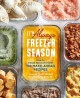 Cover for It's always freezer season: how to freeze like a chef with 100 make-ahead r...