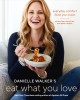 Cover for Danielle Walker's Eat what you love: everyday comfort food you crave: glute...