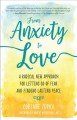 Cover for From anxiety to love: a radical new approach for letting go of fear and fin...