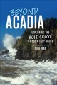Cover for Beyond Acadia: exploring the Bold Coast of Down East Maine