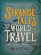 Cover for Strange Tales of World Travel: Bizarre - Terrifying - Hilarious - Incredibl...