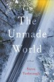 Cover for The unmade world: a novel