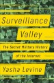 Cover for Surveillance valley: the secret military history of the Internet