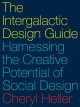 Cover for The Intergalactic Design Guide: Harnessing the Creative Potential of Social...