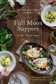 Cover for Full moon suppers at Salt Water Farm: recipes from land and sea