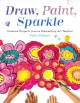 Cover for Draw, paint, sparkle: creative projects from an elementary art teacher