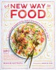Cover for A new way to food: 100 recipes to encourage a healthy relationship with foo...