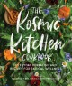 Cover for The Kosmic Kitchen cookbook: everyday herbalism and recipes for radical wel...