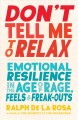 Cover for Don't tell me to relax: emotional resilience in the age of rage, feels, and...