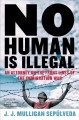 Cover for No Human Is Illegal: An Attorney on the Front Lines of the Immigration War