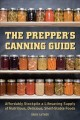 Cover for The prepper's canning guide: affordably stockpile a lifesaving supply of nu...