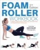 Cover for Foam Roller Workbook: A Step-by-step Guide to Stretching, Strengthening and...