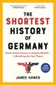 Cover for The shortest history of Germany: from Julius Caesar to Angela Merkel: a ret...