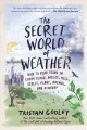 Cover for The secret world of weather: how to read signs in every cloud, breeze, hill...