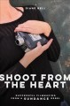 Cover for Shoot from the heart: successful filmmaking from a sundance rebel