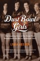 Cover for Dust bowl girls: the inspiring story of the team that barnstormed its way t...
