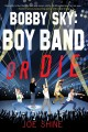Cover for Bobby Sky: boy band or die