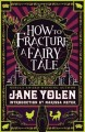Cover for How to fracture a fairy tale