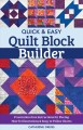 Cover for Quick & Easy Quilt Block Builder: Frustration-free Instructions for Piecing...