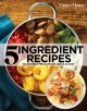 Cover for Taste of Home 5 Ingredient Cookbook: Incredible Meals Made Quick & Easy