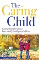 Cover for The Caring Child: Raising Empathetic and Emotionally Intelligent Children